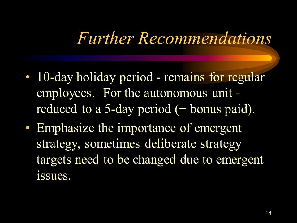 14 Further Recommendations 10-day holiday period - remains for regular employees. For the autonomous unit - reduced to a 5-day period (+ bonus paid).