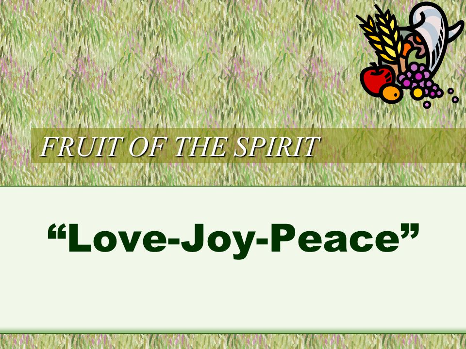 FRUIT OF THE SPIRIT Longsuffering, Kindness, Goodness