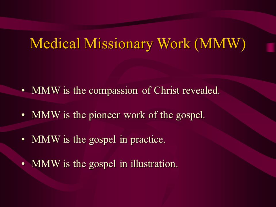 MMW is the compassion of Christ revealed. MMW is the pioneer work of the gospel.