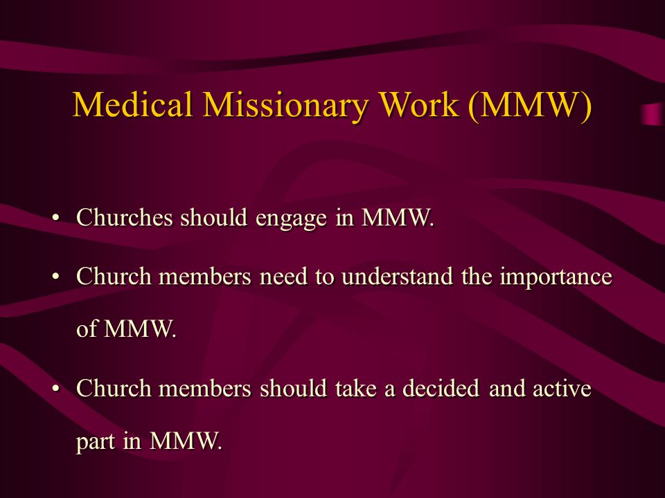 Churches should engage in MMW. Church members need to understand the importance of MMW.