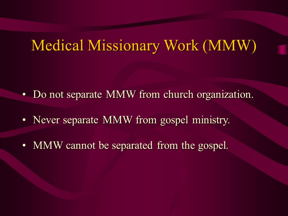 Do not separate MMW from church organization. Never separate MMW from gospel ministry.