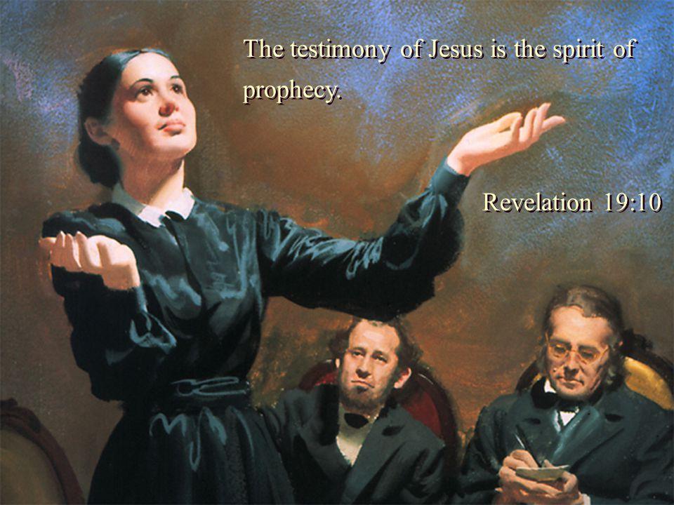 The testimony of Jesus is the spirit of prophecy. Revelation 19:10 The testimony of Jesus is the spirit of prophecy. Revelation 19:10