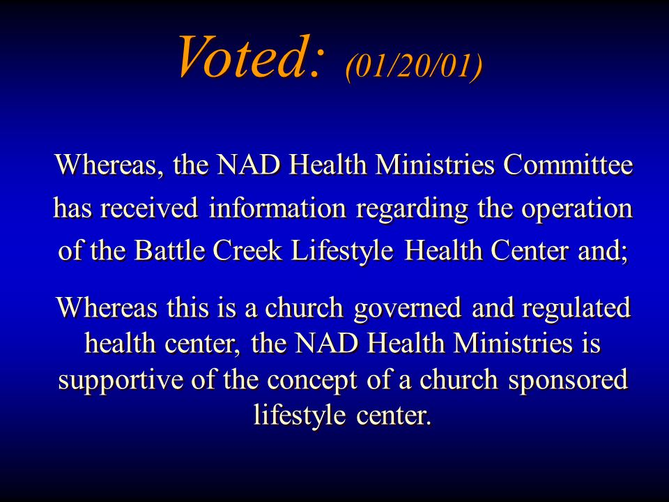 Whereas, the NAD Health Ministries Committee has received information regarding the operation of the Battle Creek Lifestyle Health Center and; Whereas this is a church governed and regulated health center, the NAD Health Ministries is supportive of the concept of a church sponsored lifestyle center.