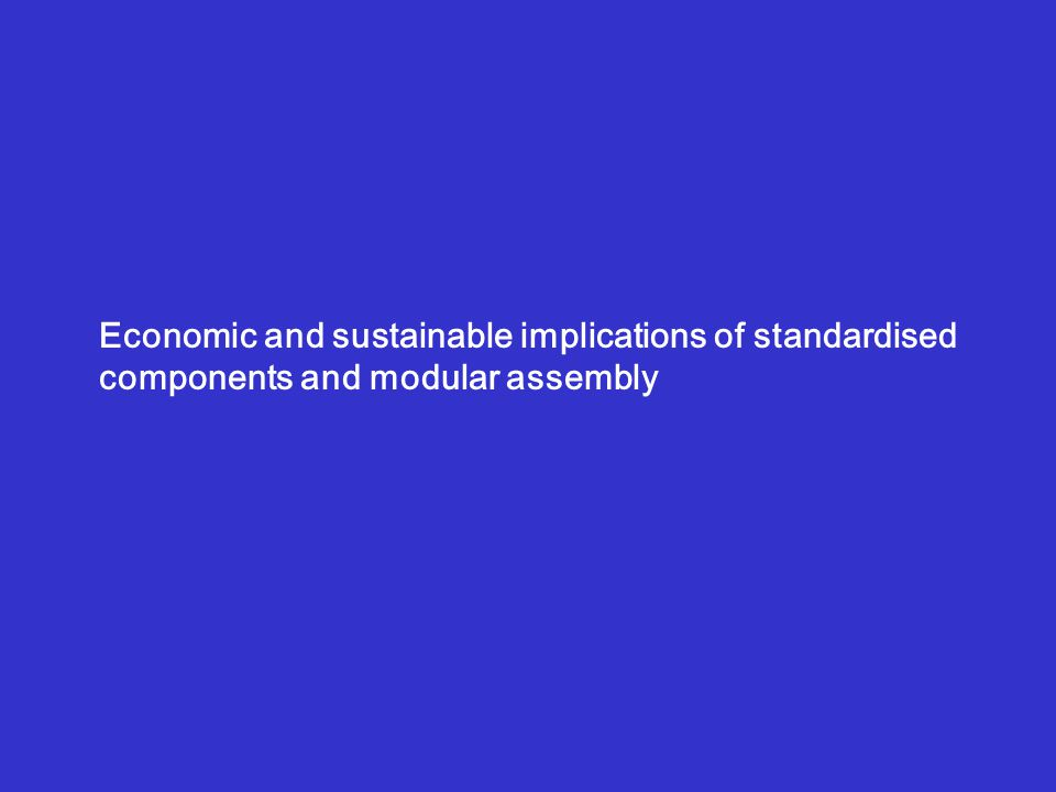 Economic and sustainable implications of standardised components and modular assembly