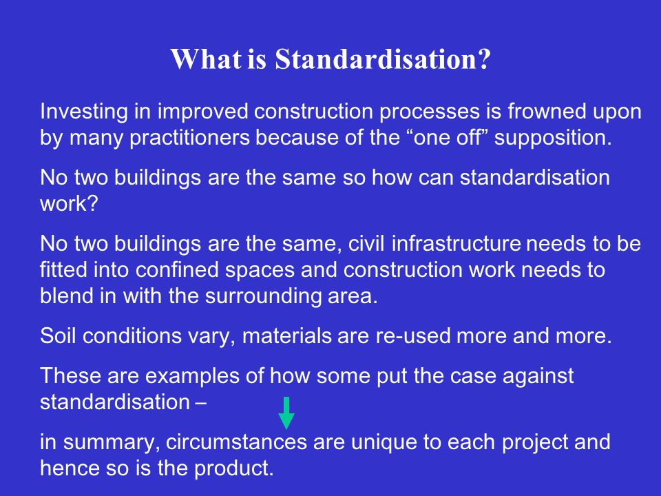 What is Standardisation The standardisation of components and processes is often achieved project by project.
