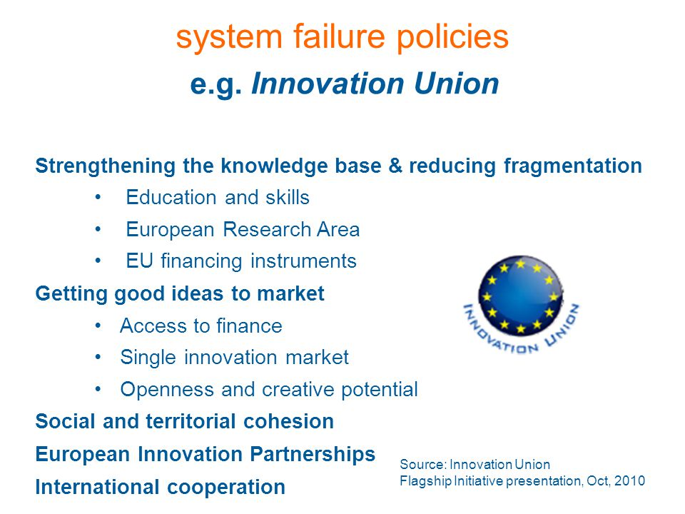 e.g. Innovation Union Strengthening the knowledge base & reducing fragmentation Education and skills European Research Area EU financing instruments G