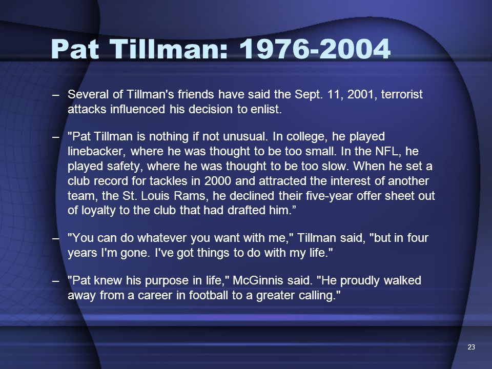 23 Pat Tillman: 1976-2004 –Several of Tillman s friends have said the Sept.