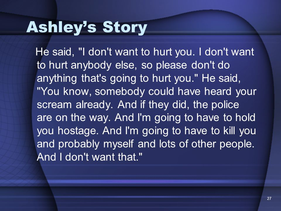 27 Ashley's Story He said, I don t want to hurt you.