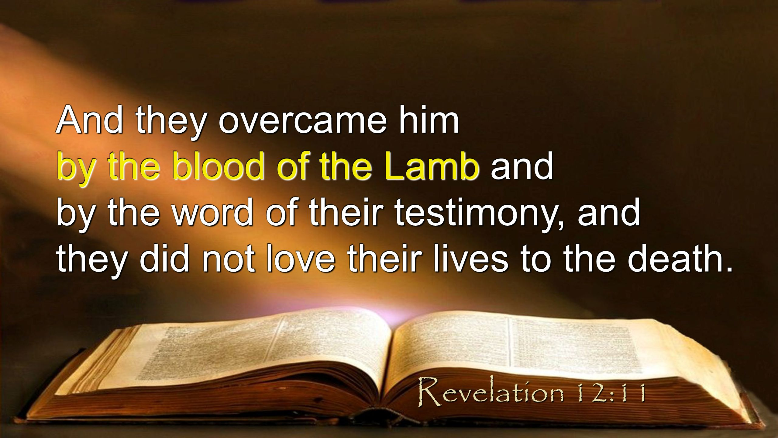 And they overcame him by the blood of the Lamb and by the word of their testimony, and they did not love their lives to the death.