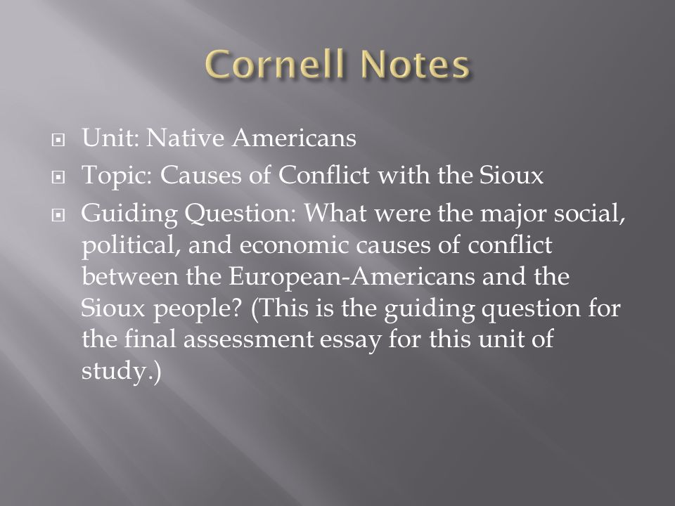  Unit: Native Americans  Topic: Causes of Conflict with the Sioux  Guiding Question: What were the major social, political, and economic causes of conflict between the European-Americans and the Sioux people.