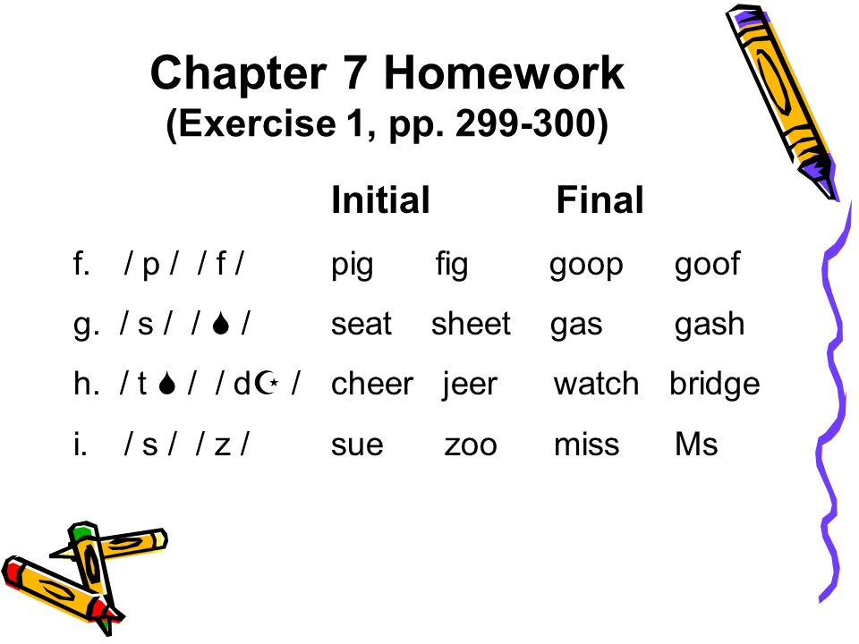Initial Final f. / p / / f / pig fig goopgoof g. / s / /  / seat sheet gasgash h.