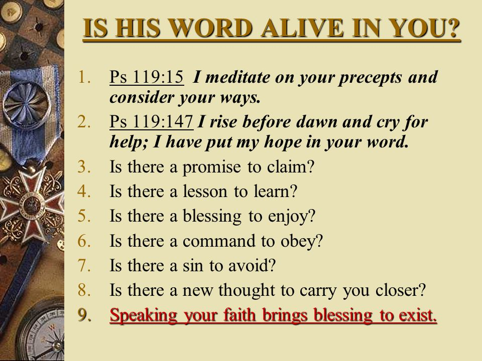 IS HIS WORD ALIVE IN YOU. 1.Ps 119:15 I meditate on your precepts and consider your ways.