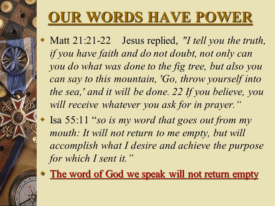 WORDS WE SPEAK HAVE POWER  Job 3:25-26 What I feared has come upon me; what I dreaded has happened to me.