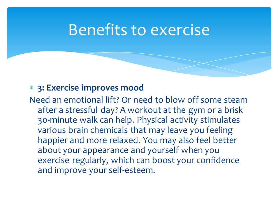  4: Exercise boosts energy Winded by grocery shopping or household chores.