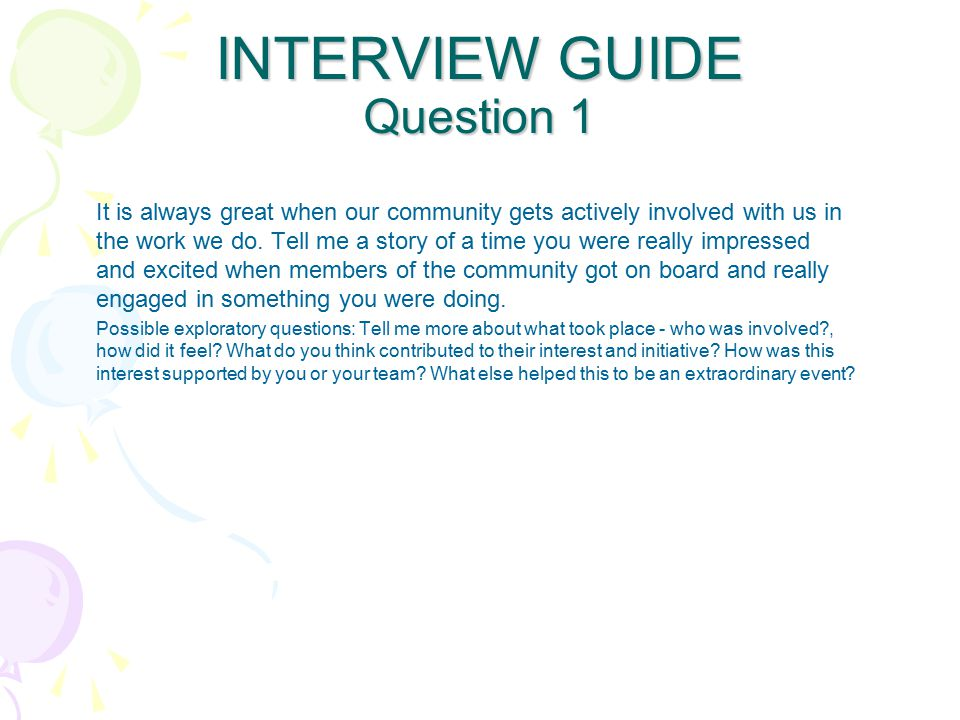 INTERVIEW GUIDE Question 1 It is always great when our community gets actively involved with us in the work we do.