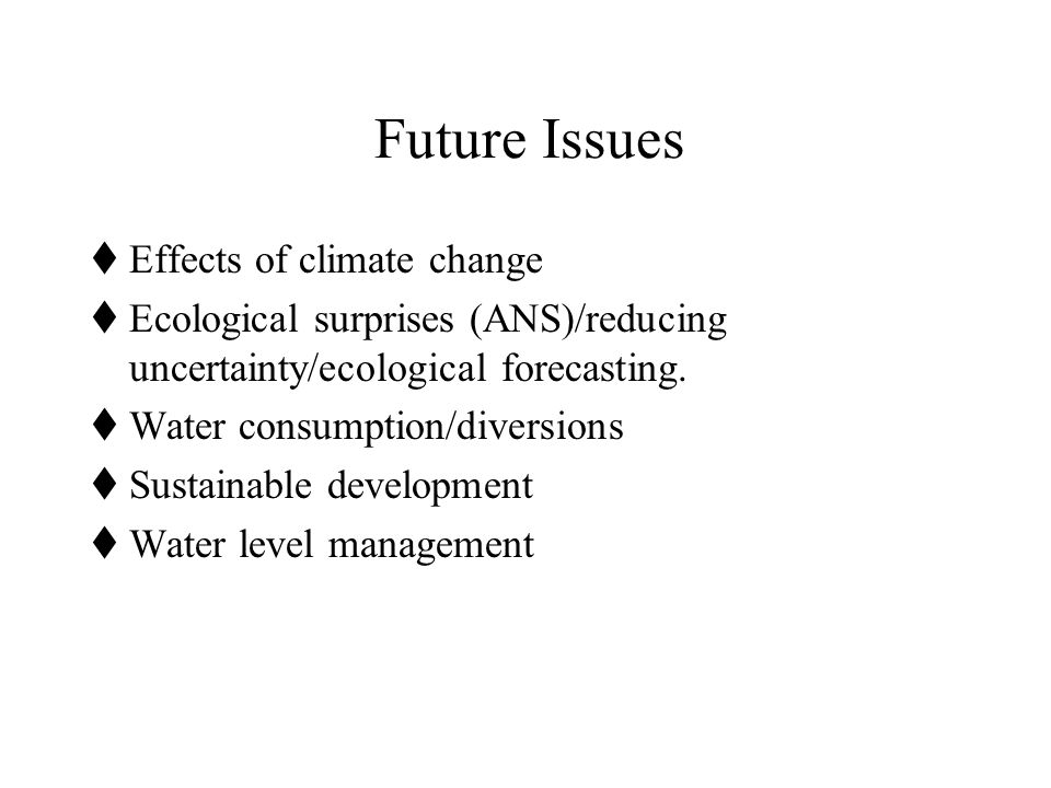 Future Issues  Effects of climate change  Ecological surprises (ANS)/reducing uncertainty/ecological forecasting.