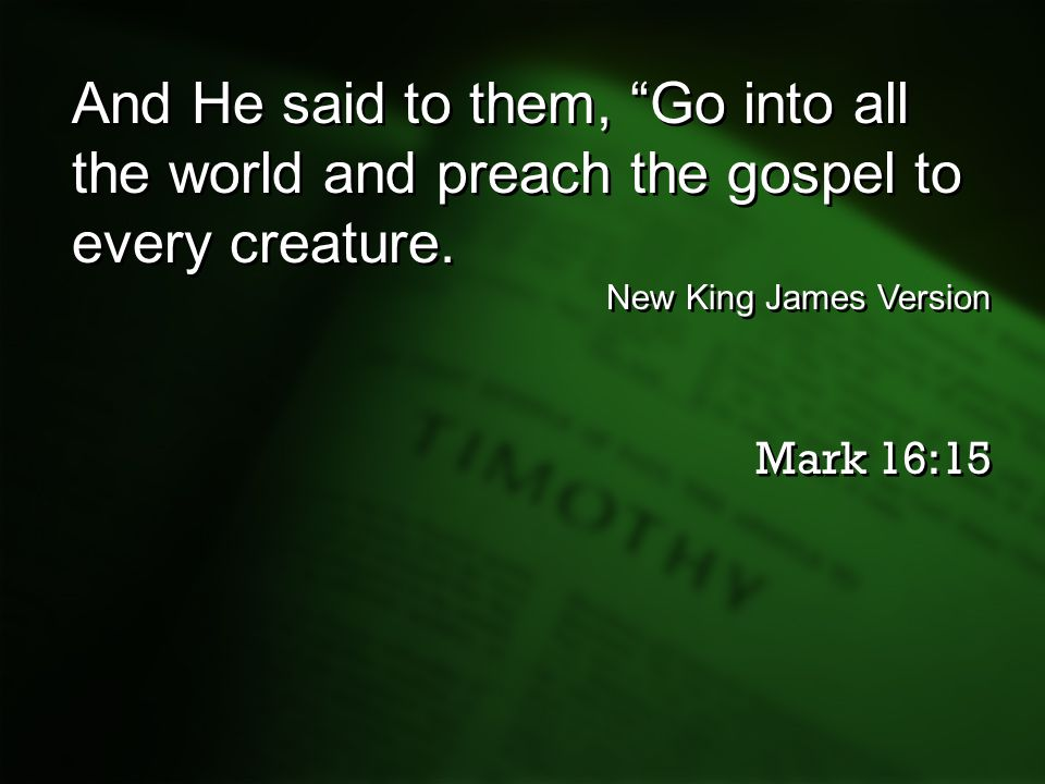 "And He said to them, ""Go into all the world and preach the gospel to every creature. New King James Version Mark 16:15 And He said to them, ""Go into a"