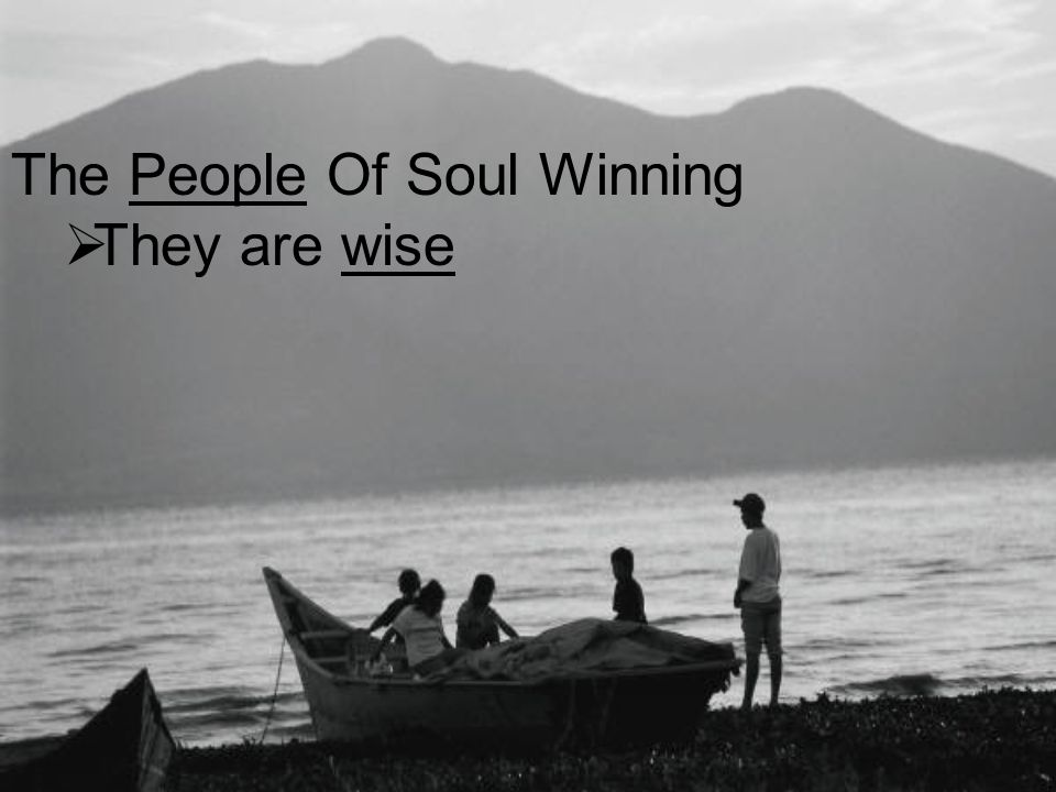The People Of Soul Winning  They are wise