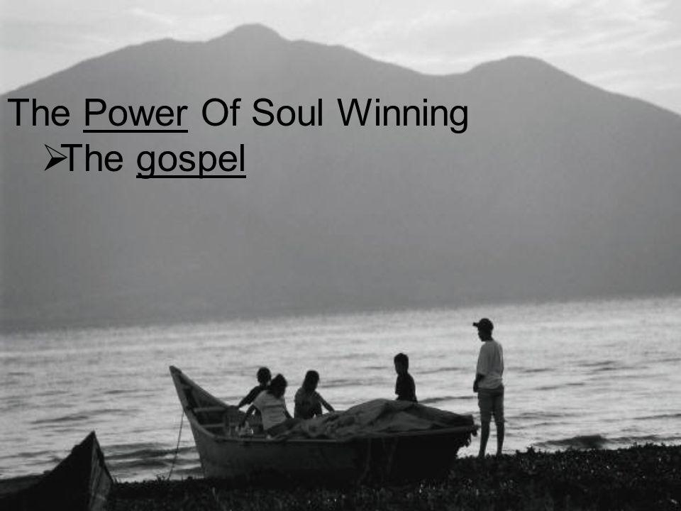The Power Of Soul Winning  The gospel