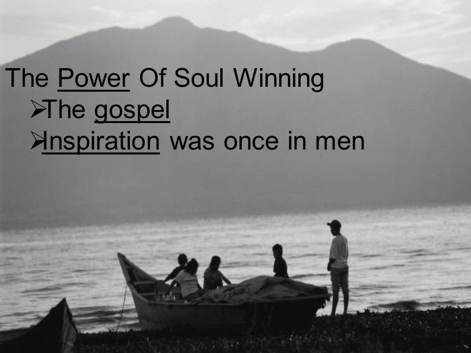 The Power Of Soul Winning  The gospel  Inspiration was once in men