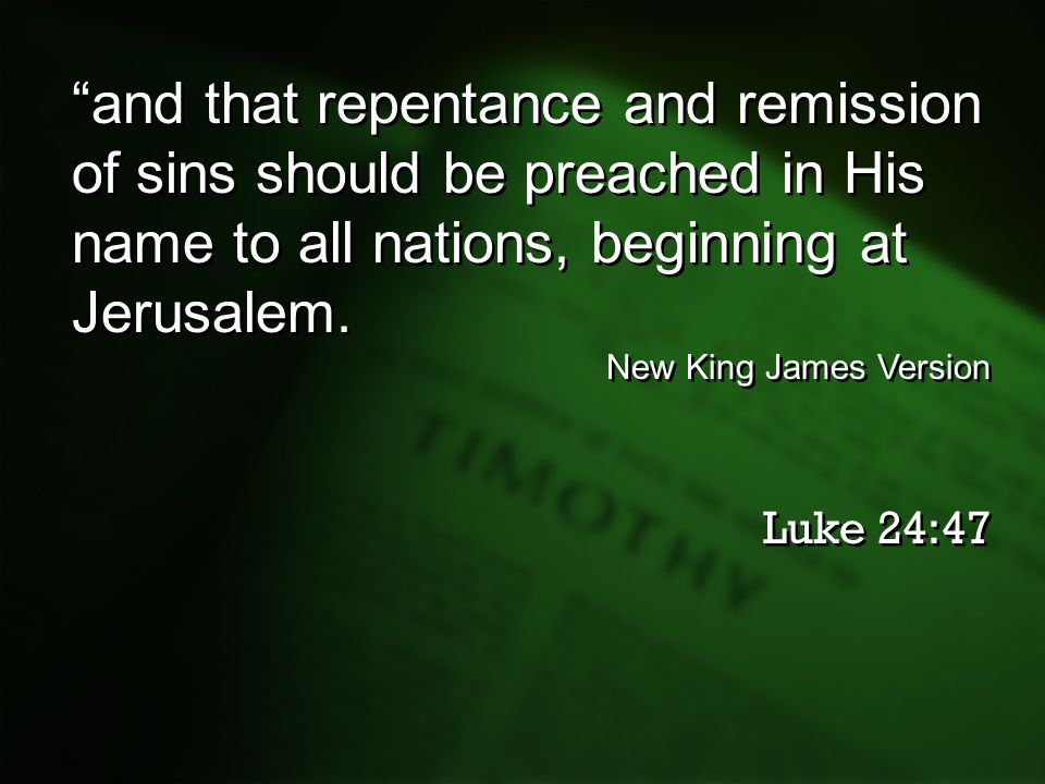 """and that repentance and remission of sins should be preached in His name to all nations, beginning at Jerusalem. New King James Version Luke 24:47 ""a"