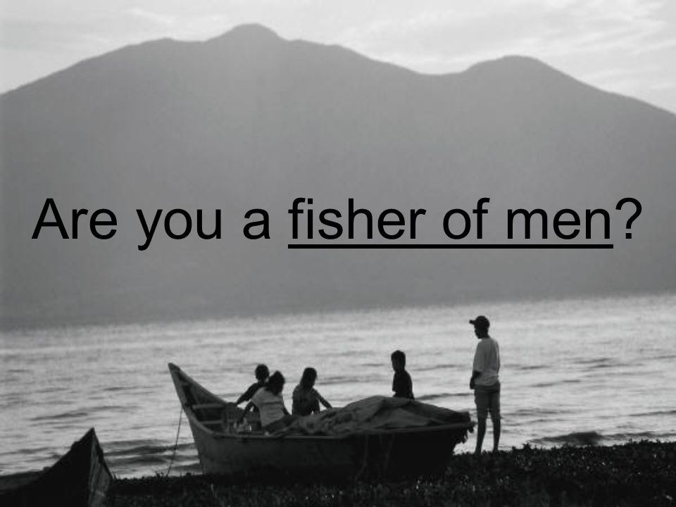 Are you a fisher of men?