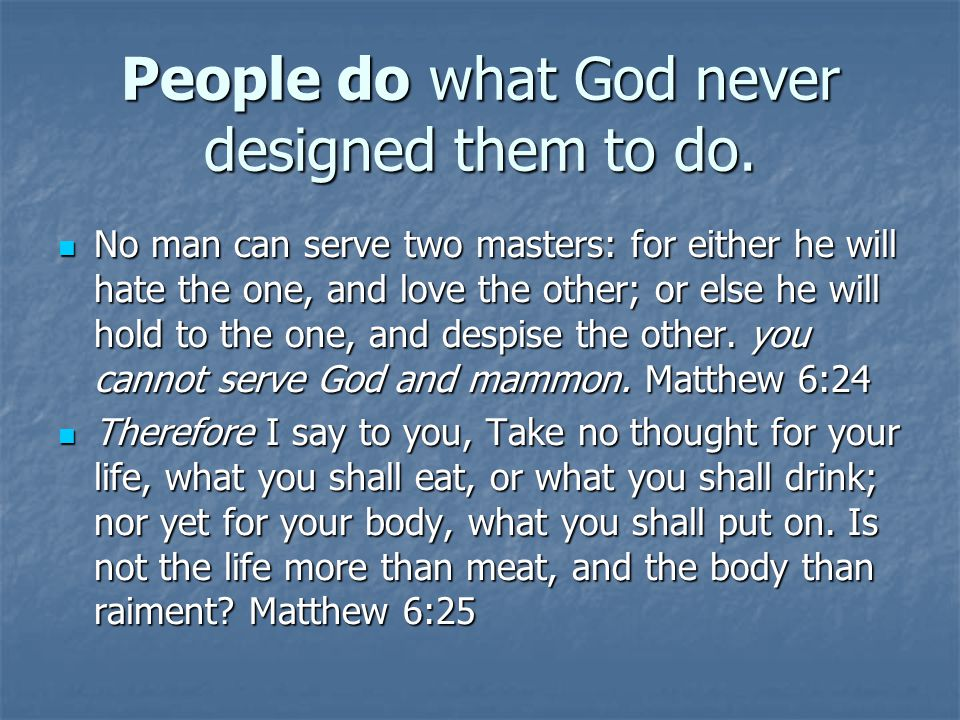 People do what God never designed them to do.