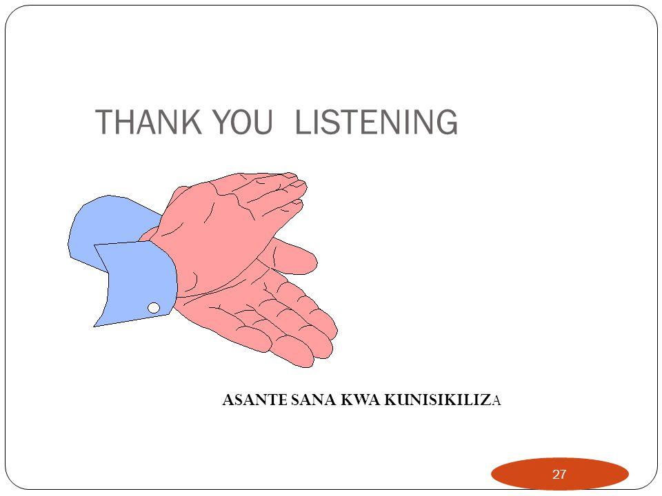 THANK YOU LISTENING 27 ASANTE SANA KWA KUNISIKILIZ A