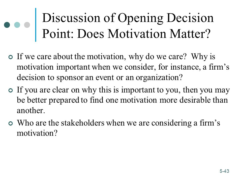 1-43 5-43 Discussion of Opening Decision Point: Does Motivation Matter.