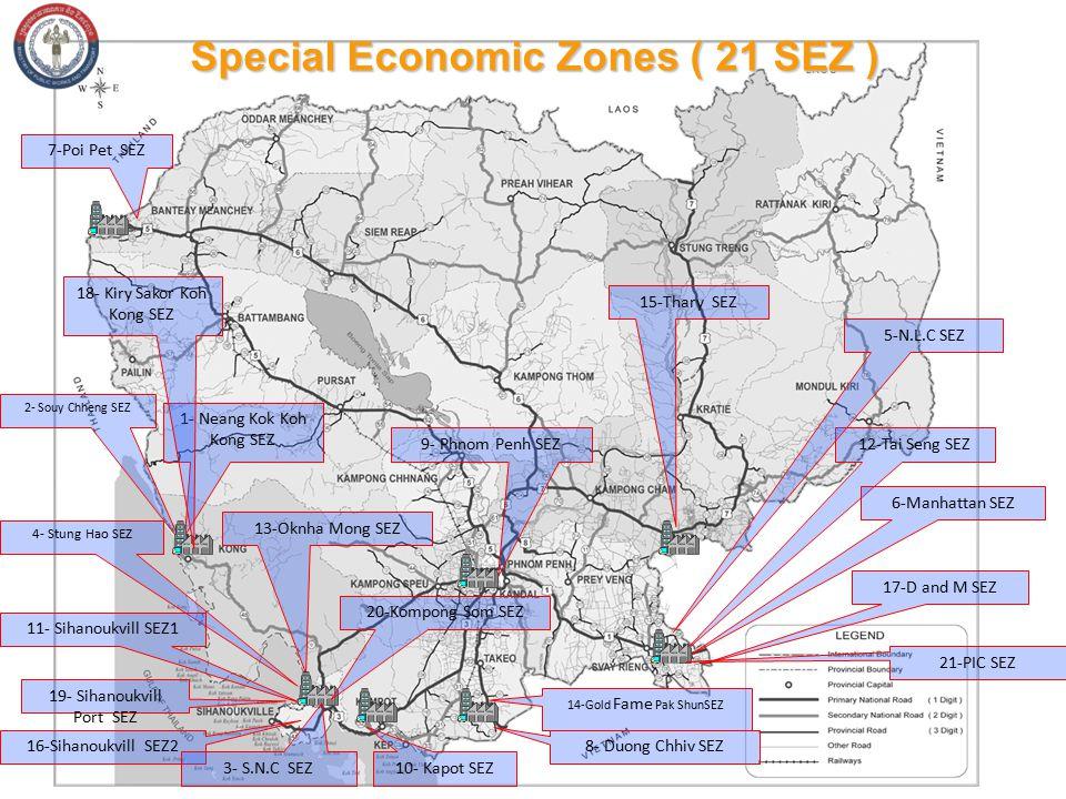 Special Economic Zones ( 21 SEZ ) 12-Tai Seng SEZ 17-D and M SEZ 6-Manhattan SEZ 9- Phnom Penh SEZ 14-Gold Fame Pak ShunSEZ 8- Duong Chhiv SEZ 7-Poi Pet SEZ 5-N.L.C SEZ 2- Souy Chheng SEZ 4- Stung Hao SEZ 11- Sihanoukvill SEZ1 19- Sihanoukvill Port SEZ 16-Sihanoukvill SEZ2 10- Kapot SEZ 1- Neang Kok Koh Kong SEZ 15-Thary SEZ 13-Oknha Mong SEZ 3- S.N.C SEZ 18- Kiry Sakor Koh Kong SEZ 20-Kompong Som SEZ 21-PIC SEZ