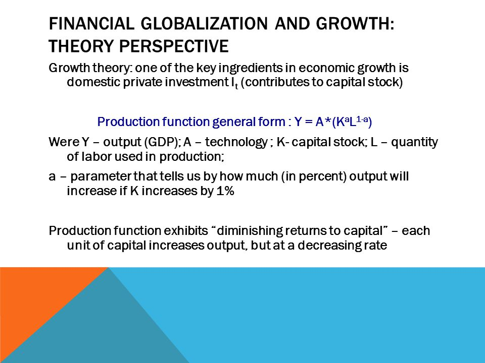IMPLICATIONS FOR DEVELOPING ECONOMIES Openness to foreign capital flows has several important benefits Directly - provides an additional source of savings (the country does not have to sacrifice current consumption for the sake of future output growth) Closed economy: Y = C + I + G => Y-C-G = I In the closed economy investment must equal to national savings ( Y-C-G).