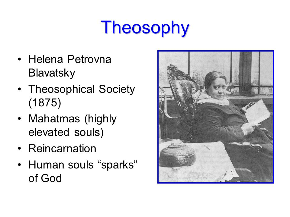 "Theosophy Helena Petrovna Blavatsky Theosophical Society (1875) Mahatmas (highly elevated souls) Reincarnation Human souls ""sparks"" of God"