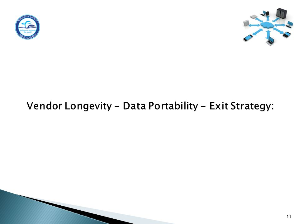 11 Vendor Longevity - Data Portability - Exit Strategy: