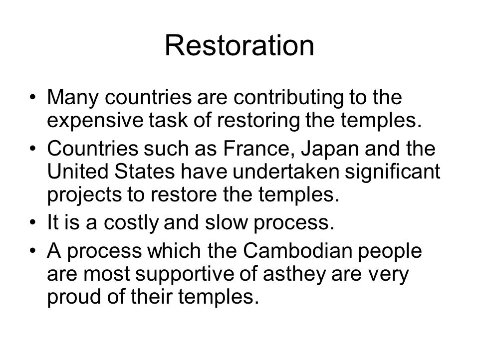 Restoration Many countries are contributing to the expensive task of restoring the temples.