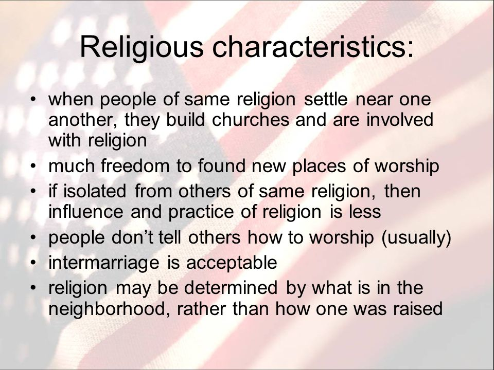 Religious characteristics: when people of same religion settle near one another, they build churches and are involved with religion much freedom to fo