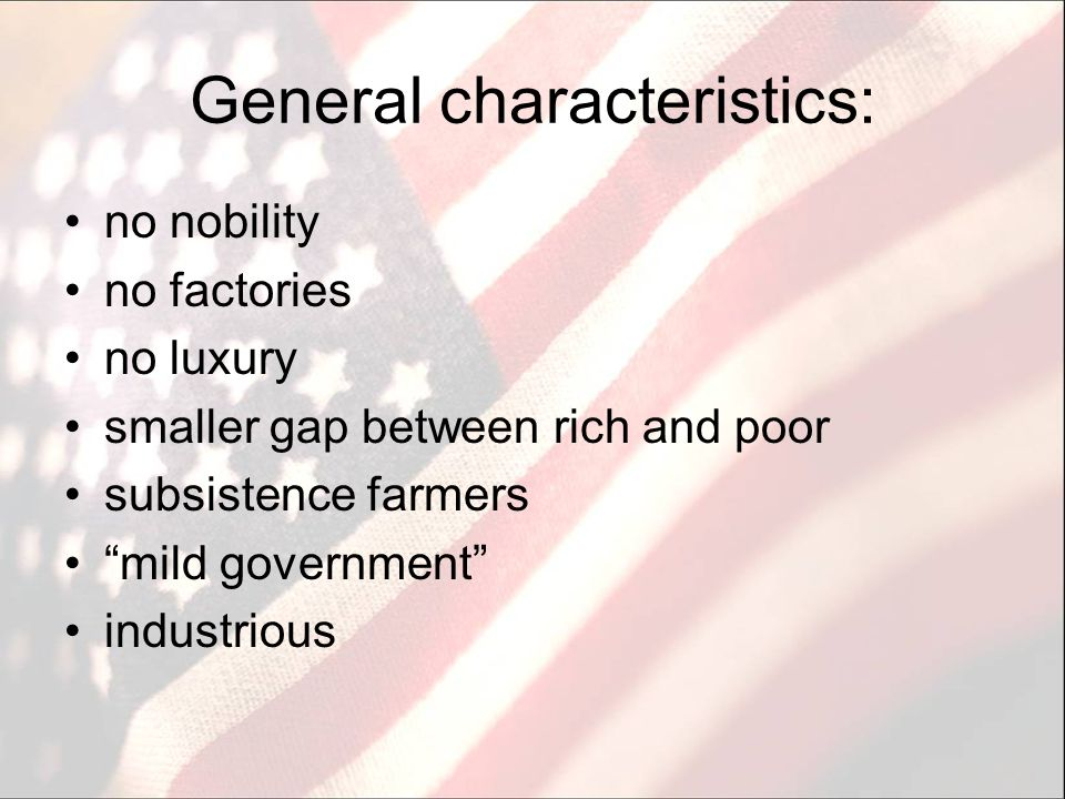 """General characteristics: no nobility no factories no luxury smaller gap between rich and poor subsistence farmers """"mild government"""" industrious"""