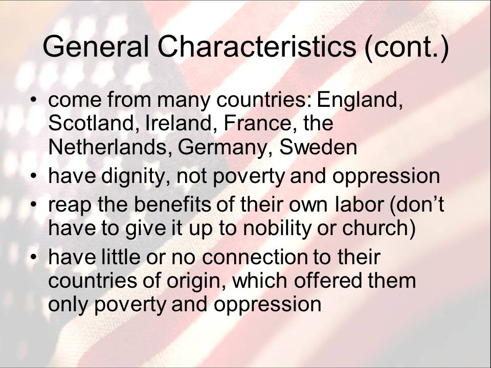 General Characteristics (cont.) come from many countries: England, Scotland, Ireland, France, the Netherlands, Germany, Sweden have dignity, not pover