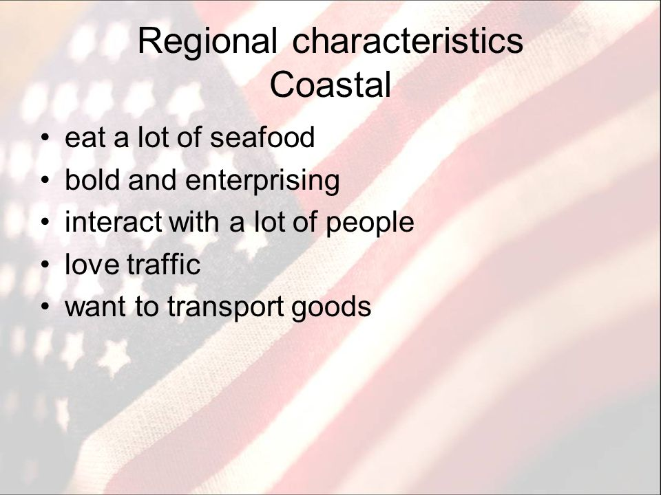 Regional characteristics Coastal eat a lot of seafood bold and enterprising interact with a lot of people love traffic want to transport goods