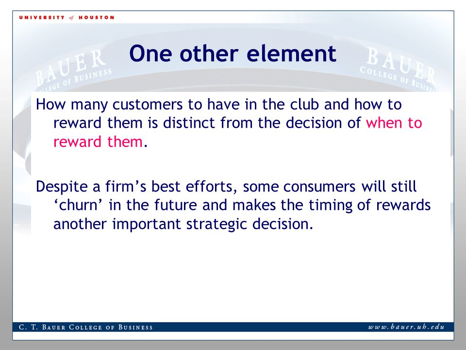 One other element How many customers to have in the club and how to reward them is distinct from the decision of when to reward them.