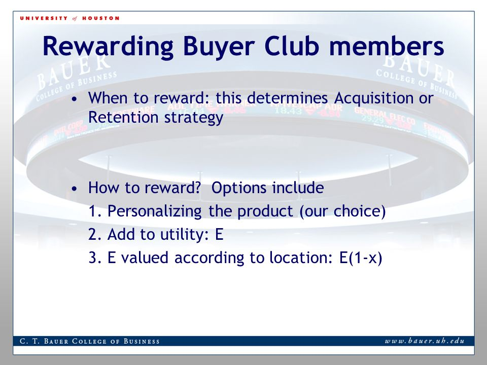 Rewarding Buyer Club members When to reward: this determines Acquisition or Retention strategy How to reward.