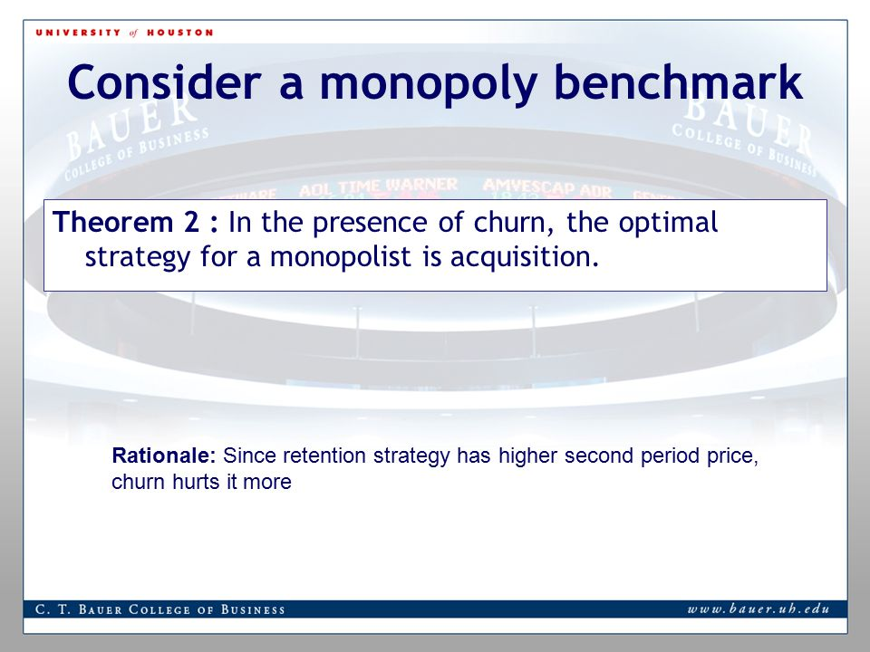 Consider a monopoly benchmark Theorem 2 : In the presence of churn, the optimal strategy for a monopolist is acquisition.