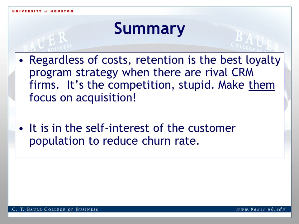 Summary Regardless of costs, retention is the best loyalty program strategy when there are rival CRM firms.