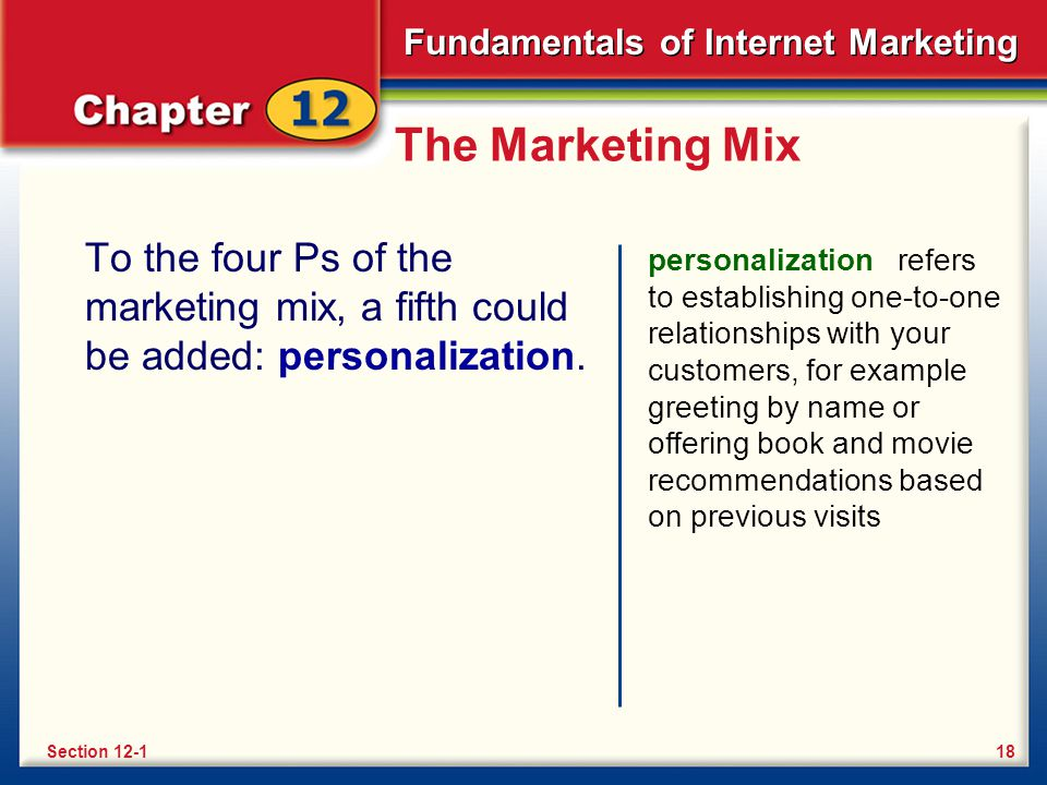 Fundamentals of Internet Marketing The Marketing Mix Many online businesses use cookies to personalize their marketing.