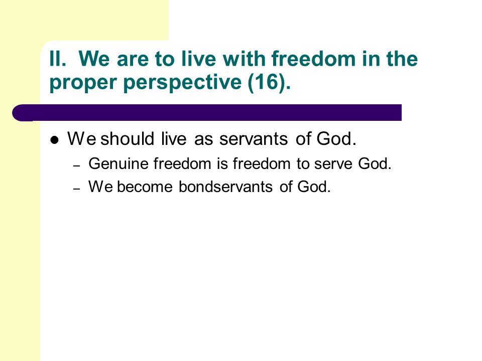 II. We are to live with freedom in the proper perspective (16).