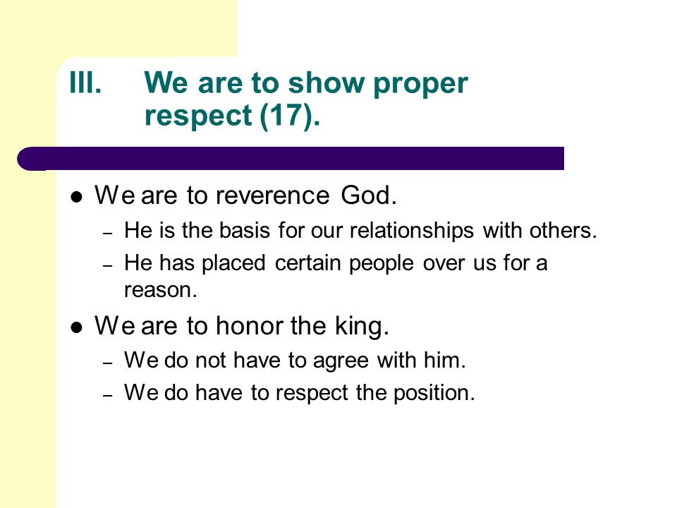 III.We are to show proper respect (17). We are to reverence God.