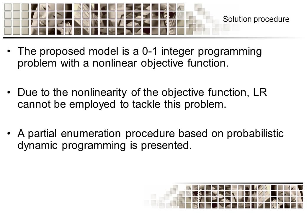 Solution procedure The proposed model is a 0-1 integer programming problem with a nonlinear objective function.