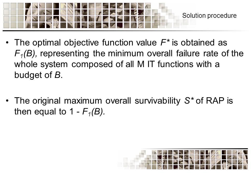 Solution procedure The optimal objective function value F* is obtained as F 1 (B), representing the minimum overall failure rate of the whole system composed of all M IT functions with a budget of B.