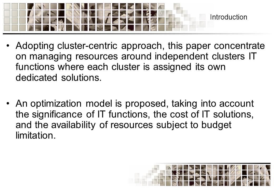 Introduction Adopting cluster-centric approach, this paper concentrate on managing resources around independent clusters IT functions where each cluster is assigned its own dedicated solutions.