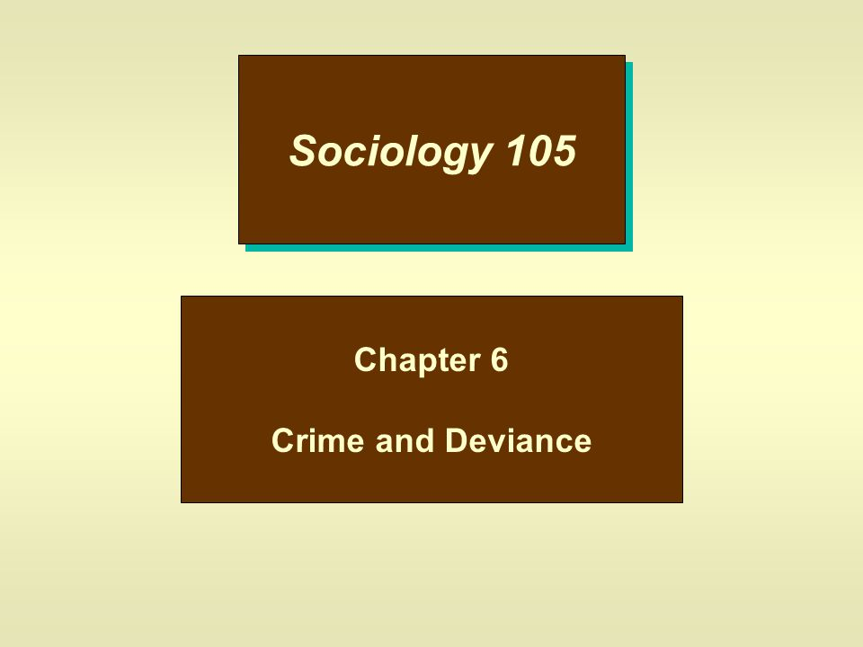 Sociology 105 Chapter 6 Crime and Deviance