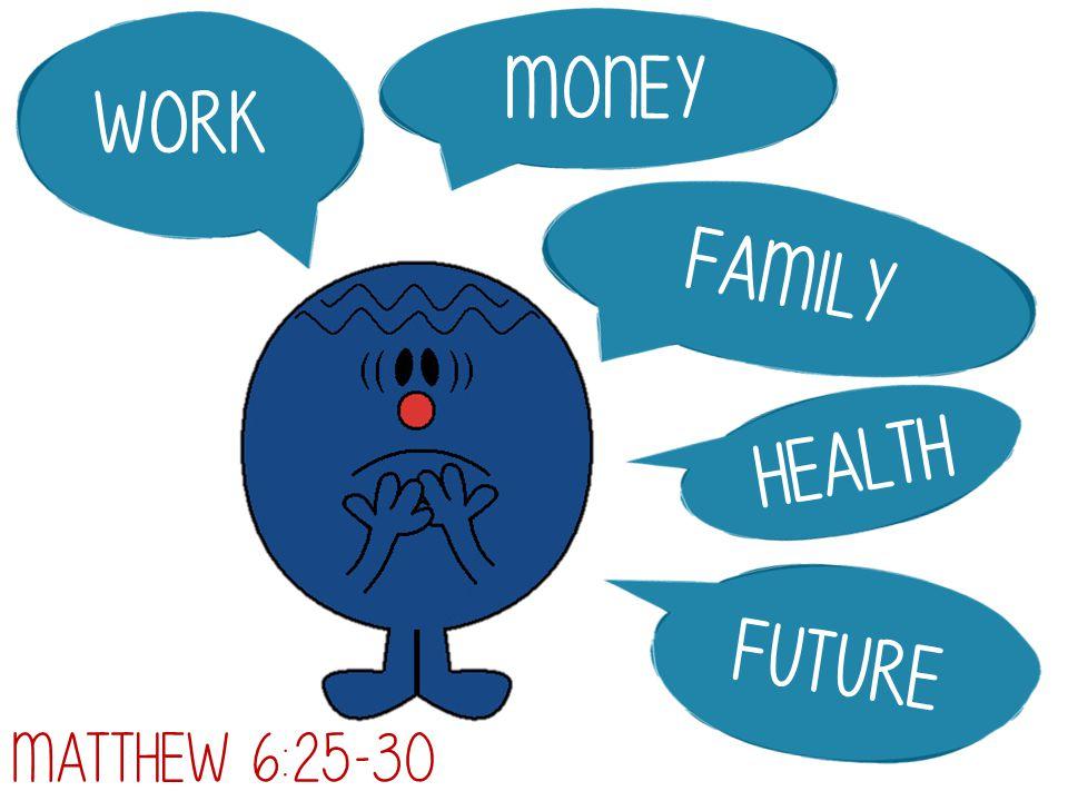 Work Money family health future Matthew 6:25-30